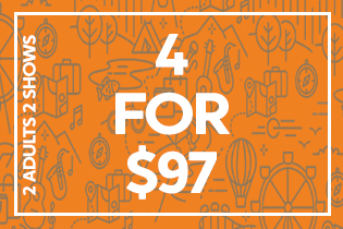 4 for $97 Package 2 adults 2 shows